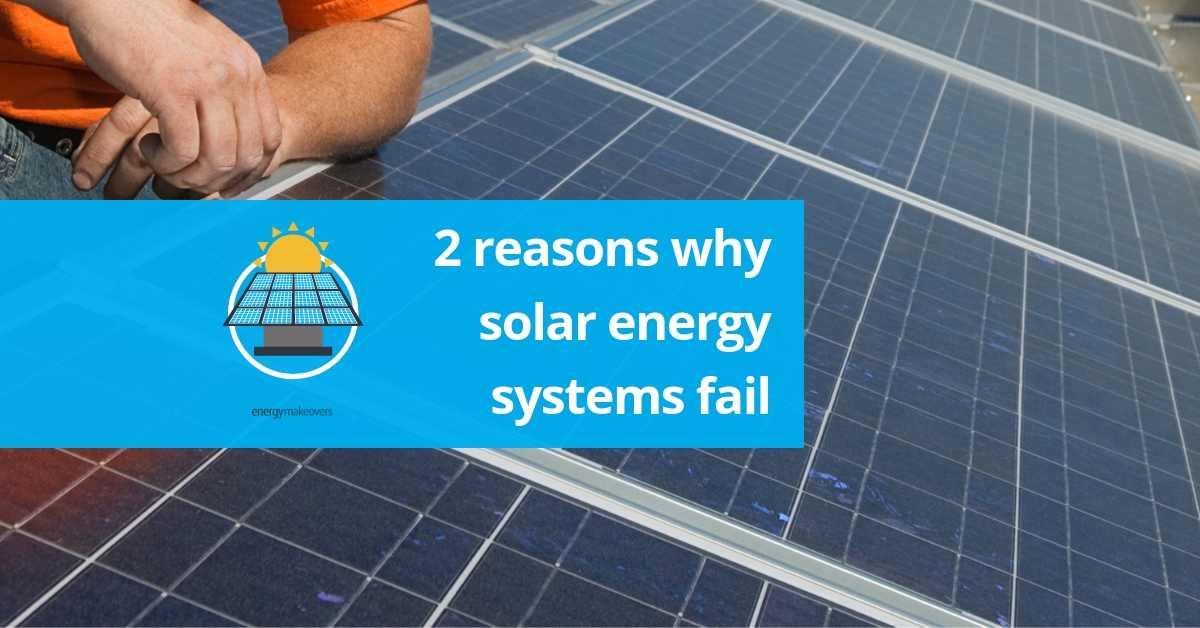 2 Reasons why solar energy systems fail