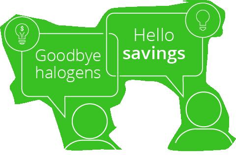 Goodbye halogens, hello savings