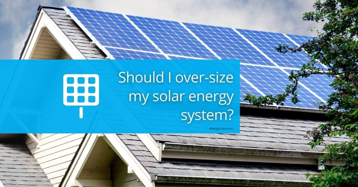 oversized solar energy