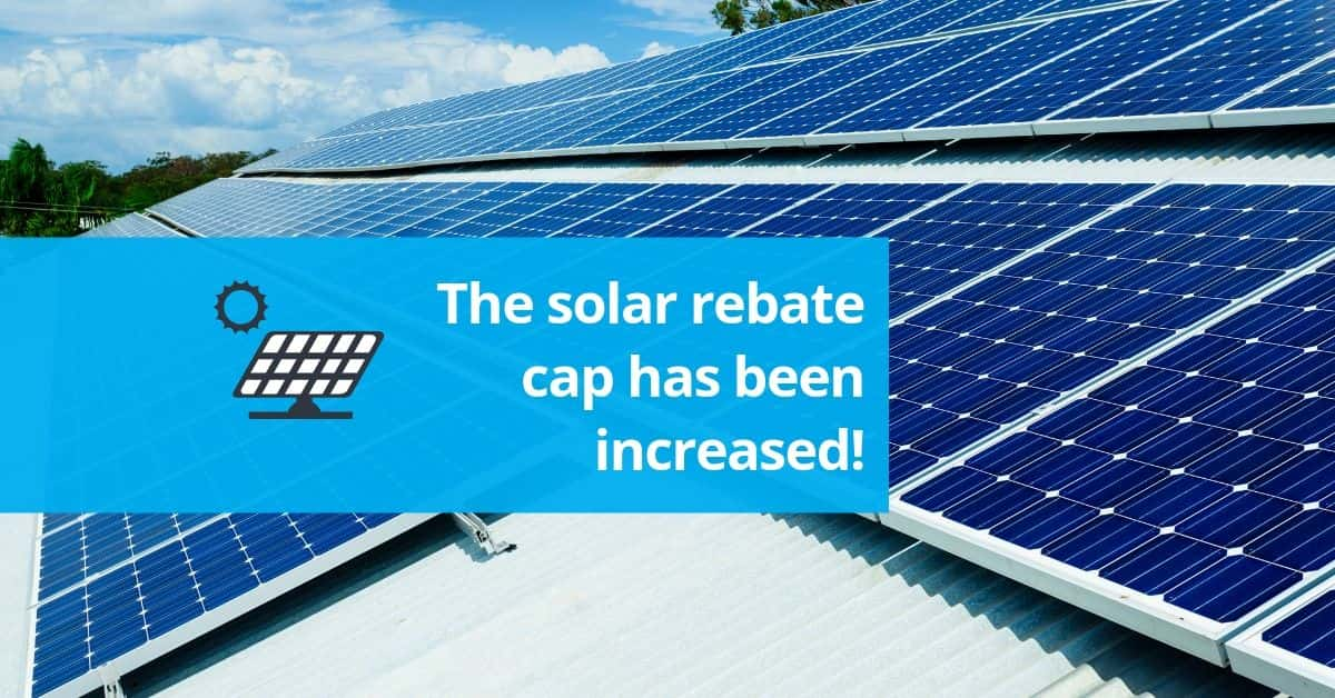 The solar rebate cap has been increased