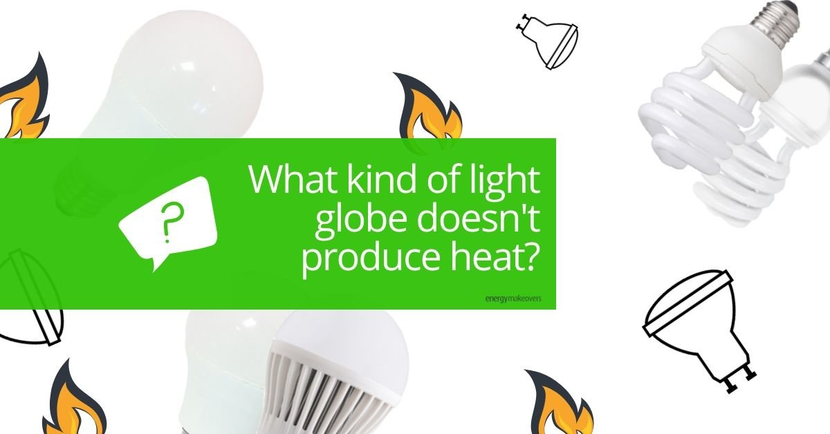 what kind of light globe doesn't produce heat