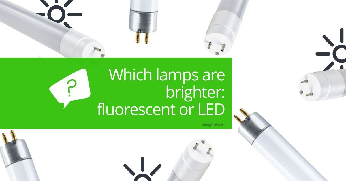 Which lamps are brighter fluorescent or LED